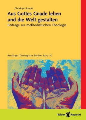 Reutlinger Theologische Studien: Aus Gottes Gnade leben und die Welt gestalten, Christoph Raedel