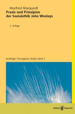 Reutlinger Theologische Studien: Praxis und Prinzipien der Sozialethik John Wesleys, Manfred Marquardt