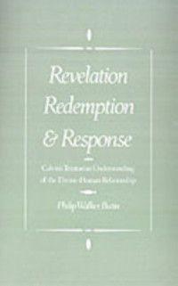 Revelation, Redemption, and Response: Calvin's Trinitarian Understanding of the Divine-Human Relationship, Philip Walker Butin
