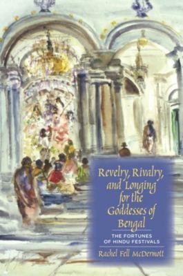 Revelry, Rivalry, and Longing for the Goddesses of Bengal, Rachel Fell McDermott