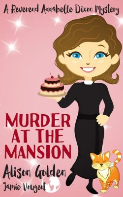 Reverend Annabelle Dixon Cozy Mysteries: Murder at the Mansion (Reverend Annabelle Dixon Cozy Mysteries), Alison Golden, Jamie Vougeot