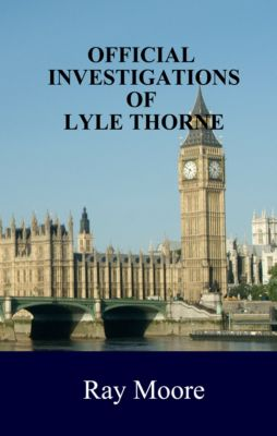 Reverend Lyle Thorne Mysteries: Official Investigations of Lyle Thorne, Ray Moore