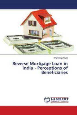 Reverse Mortgage Loan in India - Perceptions of Beneficiaries, Pravallika Akula