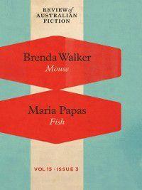 Review of Australian Fiction: Review of Australian Fiction, Volume 15, Issue 3, Brenda Walker, Marfia Papas