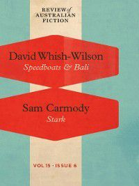Review of Australian Fiction: Review of Australian Fiction, Volume 15, Issue 6, David Whish-Wilson, Sam Carmody
