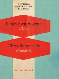 Review of Australian Fiction: Review of Australian Fiction, Volume 14, Issue 6, Chris Somerville, Leigh Swinbourne