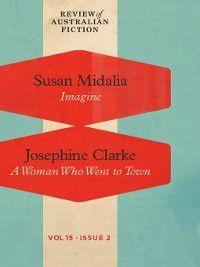 Review of Australian Fiction: Review of Australian Fiction, Volume 15, Issue 2, Susan Midalia, Jospehine Clarke