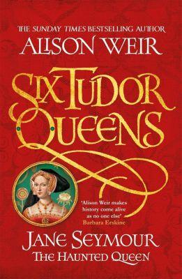 Review: Six Tudor Queens: Jane Seymour, The Haunted Queen, Alison Weir