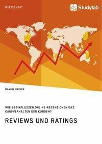 Reviews und Ratings. Wie beeinflussen Online-Rezensionen das Kaufverhalten der Kunden?, Manuel Dreyer