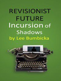 Revisionist Future: Incursion of Shadows, Lee Bumbicka