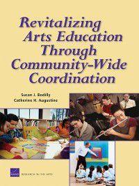 Revitalizing Arts Education Through Community-Wide Coordination, Susan J. Bodilly, Laura Zakaras, Catherine H. Augustine