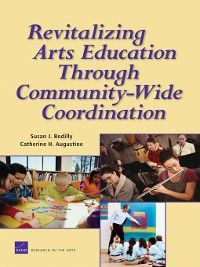Revitalizing Arts Education Through Community-Wide Coordination, Susan J. Bodilly, Laura Zakaras, Catherine H. Augustine