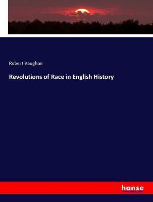 Revolutions of Race in English History, Robert Vaughan