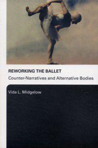 Reworking the Ballet, Vida L. Midgelow