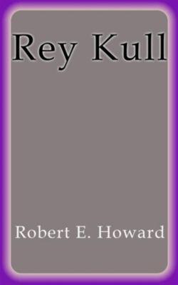 Rey Kull, Robert E. Howard