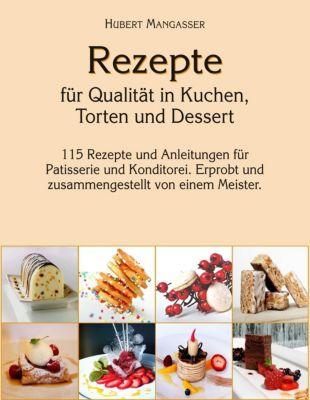 Rezepte für Qualität in Kuchen, Torten und Dessert, Hubert Mangasser