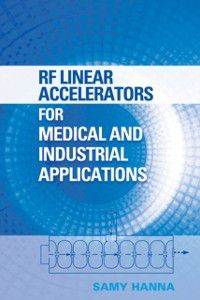 RF Linear Accelerators for Medical and Industrial Applications, Samy Hanna