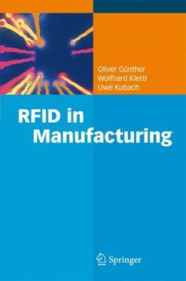 RFID in Manufacturing, Oliver P. Günther, Wolfhard Kletti, Uwe Kubach