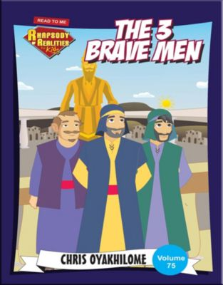 Rhapsody of Realities for Kids: The 3 Brave Men, Chris Oyakhilome