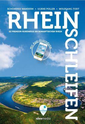 Rheinschleifen - Offizieller Wanderführer. 21 neue Premium-Rundwege an Rheinsteig und Rheinburgenweg, Ulrike Poller, Wolfgang Todt