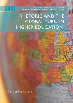 Rhetoric and the Global Turn in Higher Education, Christopher Minnix