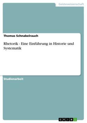 Rhetorik - Eine Einführung in Historie und Systematik, Thomas Schnabelrauch