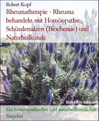 Rheumatherapie - Rheuma behandeln mit Homöopathie, Schüsslersalzen (Biochemie) und Naturheilkunde, Robert Kopf