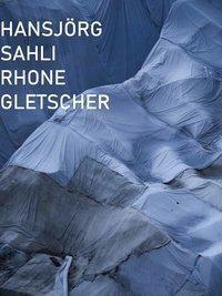 RHONE GLETSCHER, Hansjörg Sahli