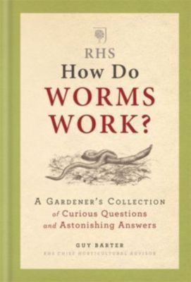 RHS How Do Worms Work?, Guy Barter, The Royal Horticultural Society