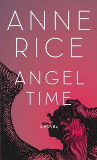 Rice, A: Angel Time, Anne Rice