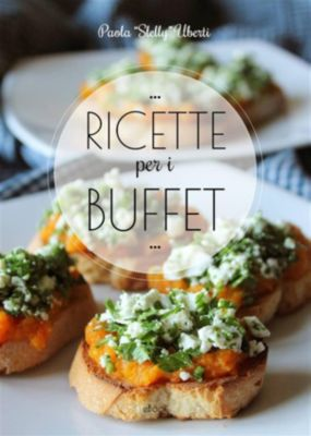 Ricette per i BUFFET, Paola Slelly Uberti