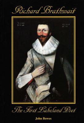 Richard Brathwait The First Lakeland Poet, John Bowes