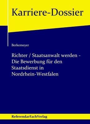 Richter / Staatsanwalt werden - Die Bewerbung für den Staatsdienst in Nordrhein-Westfalen - Michael Berkemeyer |