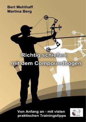 Richtig schießen mit dem Compoundbogen, Martina Berg, Bert Mehlhaff
