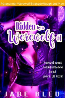 Ridden by a Werewolf: Ridden by a Werewolf #4, Jade Bleu