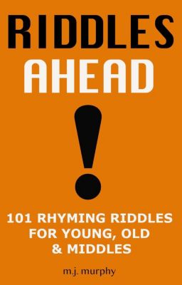 Riddles Ahead! 101 Rhyming Riddles for Young, Old & Middles, M.J. Murphy