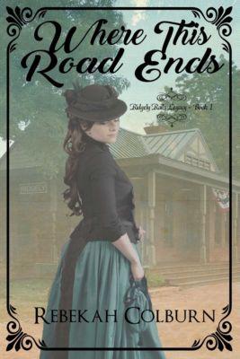 Ridgely Rails Legacy: Where This Road Ends, Rebekah Colburn