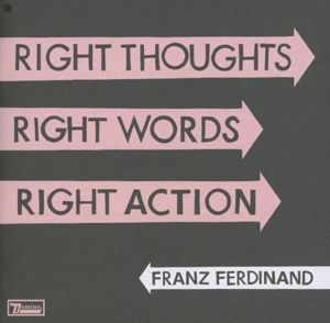 Right Thoughts, Right Words, Right Action, Franz Ferdinand