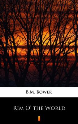 Rim O' the World, B.M. Bower