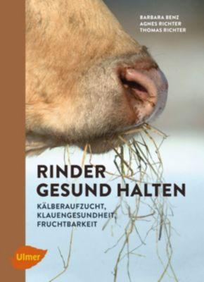 Rinder gesund halten, Thomas Richter, Barbara Benz, Agnes Richter