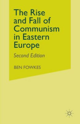 Rise and Fall of Communism in Eastern Europe, Ben Fowkes