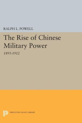 Rise of the Chinese Militray Power, Ralph L. Powell