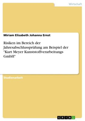 Risiken im Bereich der Jahresabschlussprüfung am Beispiel der Kurt Meyer Kunststoffverarbeitungs GmbH, Miriam Elisabeth Johanna Ernst