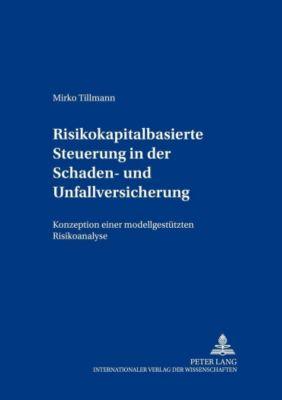 Risikokapitalbasierte Steuerung in der Schaden- und Unfallversicherung, Mirko Tillmann