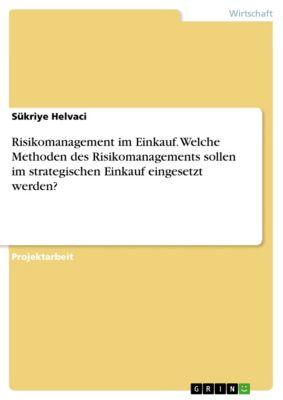 Risikomanagement im Einkauf. Welche Methoden des Risikomanagements sollen im strategischen Einkauf eingesetzt werden?, Sükriye Helvaci