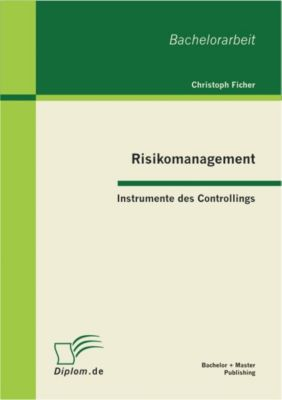 Risikomanagement: Instrumente des Controllings, Christoph Ficher