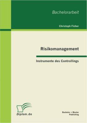 Risikomanagement: Instrumente des Controllings, Christoph Ficher