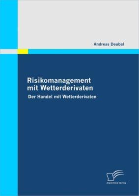 Risikomanagement mit Wetterderivaten, Andreas Deubel