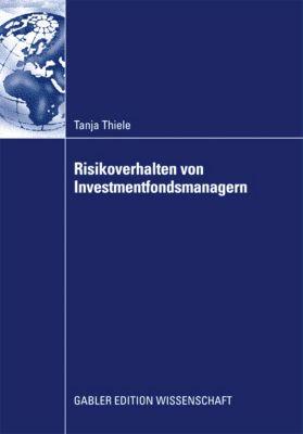 Risikoverhalten von Investmentfondsmanagern, Tanja Thiele