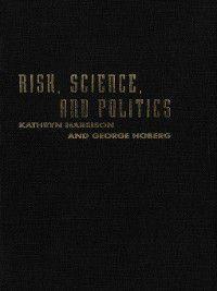Risk, Science, and Politics, Kathryn Harrison, George Hoberg